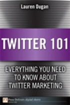 Twitter 101: Everything You Need to Know about Twitter Marketing: Everything You Need to Know about Twitter Marketing by Lauren Dugan