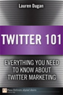 Book Twitter 101: Everything You Need to Know about Twitter Marketing: Everything You Need to Know about… by Lauren Dugan