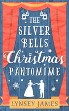 The Silver Bells Christmas Pantomime: The perfect feel-good Christmas romance! (A Luna Bay novel) by Lynsey James