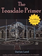 The Teasdale Primer (For MBAs) by Darian Land