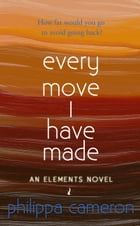 Every Move I Have Made by Philippa Cameron