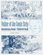 Father of the Comic Strip: Rodolphe Töpffer by David Kunzle