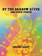By the Barrow River and Other Stories by Edmund Leamy