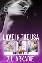 LOVE in the USA Series ( Contemporary Romance Box Set, Books 1-3) by Z.L. Arkadie