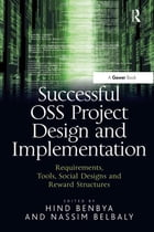 Successful OSS Project Design and Implementation: Requirements, Tools, Social Designs and Reward Structures by Hind Benbya