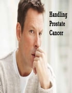 Handling Prostate Cancer by V.T.