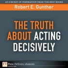 The Truth About Acting Decisively by Robert E. Gunther