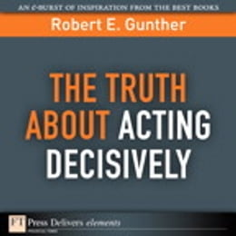 Book The Truth About Acting Decisively by Robert E. Gunther