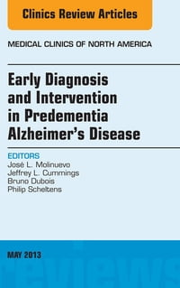 Early Diagnosis and Intervention in Predementia Alzheimer's Disease, An Issue of Medical Clinics, E…