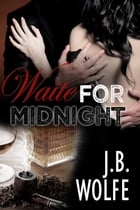 Waite For Midnight by J. B. Wolfe
