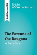 The Fortune of the Rougons by Émile Zola (Book Analysis): Detailed Summary, Analysis and Reading Guide by Bright Summaries