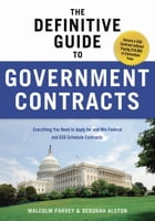 The Definitive Guide to Government Contracts: Everything You Need to Apply for and Win Federal and GSA Schedule Contracts by Malcolm Parvey