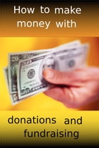 How to make money with donations and fundraising by adel laida