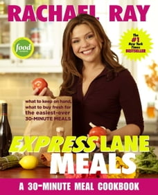 Rachael Ray Express Lane Meals: What to Keep on Hand, What to Buy Fresh for the Easiest-Ever 30…