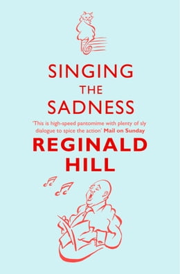 Book Singing the Sadness (Joe Sixsmith, Book 4) by Reginald Hill