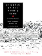Children of the Atomic Bomb: An American Physician's Memoir of Nagasaki, Hiroshima, and the Marshall Islands by James N. Yamazaki