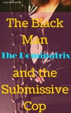 The Black Man, the Dominatrix and the Submissive Cop by Lucy Mancrusher