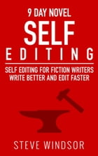 Nine Day Novel: Self-Editing: Self Editing for Fiction Writers - Write Better and Edit Faster by Steve Windsor