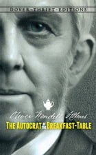 The Autocrat of the Breakfast-Table by Oliver Wendell Holmes