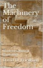 The Machinery of Freedom: Third Edition by David D. Friedman