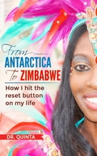 From Antarctica to Zimbabwe: How I hit the reset button on my life by Dr. Quinta