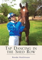 Tap Dancing in the Shed Row by Ronda Hutchinson