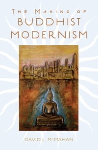 The Making of Buddhist Modernism