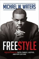 Freestyle: Reflections on Faith, Family, Justice, and Pop Culture by Michael W. Waters