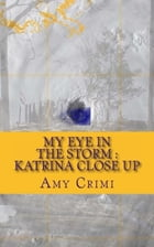 My Eye in the Storm: Katrina Close Up by Amy Crimi