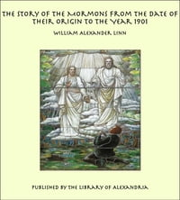 The Story of the Mormons from the Date of Their Origin to the Year 1901
