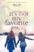 It's Not My Favorite (The Lake Effect Series, Book 1) by Rue
