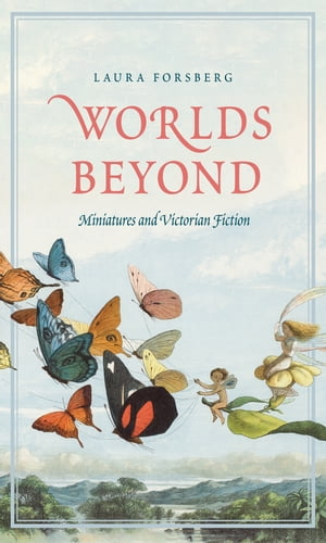 Worlds Beyond: Miniatures and Victorian Fiction