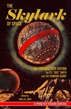 """The Skylark of Space: A Pulp-Lit Classic Edition by E.E. """"Doc"""" Smith"""