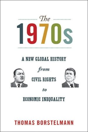 The 1970s A New Global History from Civil Rights to Economic Inequality