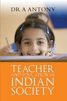 Teacher and Education in Indian Society by Dr A Antony