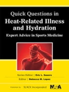 Quick Questions in Heat-Related Illness and Hydration: Expert Advice in Sports Medicine by Rebecca Lopez