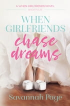 When Girlfriends Chase Dreams by Savannah Page