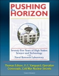 Pushing the Horizon: Seventy-Five Years of High Stakes Science and Technology at the Naval Research Laboratory (NRL) - Thomas Edison, V-2, Vanguard, Operation Crossroads, Cold War Nuclear Secrets (Adult) photo