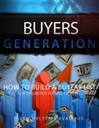 Buyers Generation: How to Build a Buyers List for Unlimited Future Profits by Sven Hyltén-Cavallius