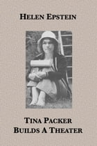 Tina Packer Builds A Theater by Helen Epstein