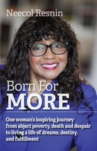Born for More: One woman's inspiring journey from abject poverty, death and despair to living a life of dreams, des by Neecol Resnin