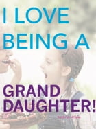 I Love Being a Granddaughter by Kathryn Dixon
