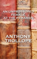 An Unprotected Female At The Pyramids, By Anthony Trollope