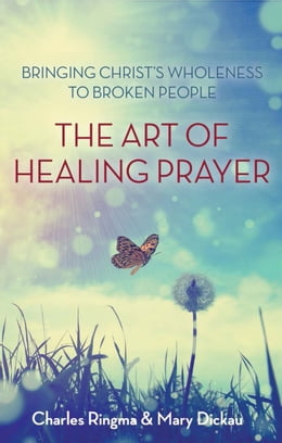 Book The Art of Healing Prayer: Bringing Christ's Wholeness to Broken People by Charles Ringma