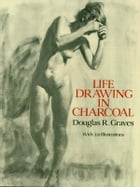 Life Drawing in Charcoal by Douglas R. Graves