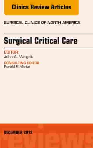Surgical Critical Care, An Issue of Surgical Clinics by John A. Weigelt, MD, DVM, MMA