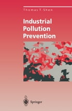 Industrial Pollution Prevention by Thomas T. Shen