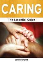 Caring: The Essential Guide by Lorena Tonarelli