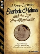 Sherlock Holmes and the Last Pre-Raphaelite by Victor Carstairs