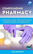 Compounding Pharmacy: A Concise Guide For Practicing Compounding Pharmacist by William Osler